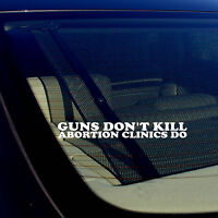 Guns Don't Kill, Abortion Clinics Do Gun Rights 2nd Amendment Decal Sticker 7.5""
