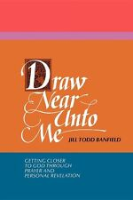 Draw near unto me: Getting closer to God through p