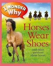 I Wonder Why Horses Wear Shoes: And Other Questions about Horses (Paperback or S