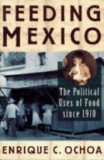 Feeding Mexico: The Political Uses of Food since 1910, Enrique C. Ochoa, Accepta