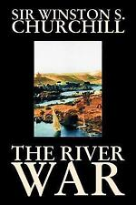 The River War : An Historical Account of the Reconquest of the Sudan by...