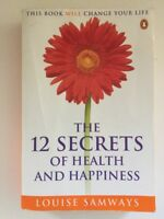 The 12 Secrets of Health and Happiness by Louise Samways - Change Your Life