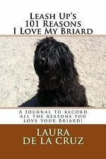 Leash up's 101 Reasons I Love My Briard : A Journal to Record All the Reasons.