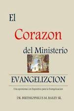 El Corazo Del Ministerio : Una Aproximacion Expositiva para la Evangelizacion...