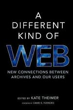 A Different Kind of Web : New Connections between Archives and Our Users...