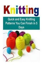 Knitting:  Quick and Easy Knitting Patterns You Can Finish in 5 Days: Knitting,