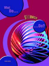 What Do Springs Do? (What Do Simple Machines Do?) (What Do Simple Machines Do?)