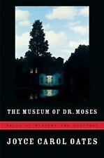The Museum of Dr. Moses: Tales of Mystery and Suspense Oates, Joyce Carol Hardc