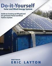 Do-It-Yourself Solar and Wind Energy System : DIY off-Grid and on-Grid Solar...