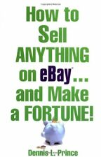 How to Sell Anything on eBay . . . and Make a Fort