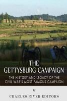 Gettysburg Campaign : The History and Legacy of the Civil War's Most Famous C...