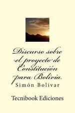 Discurso Sobre el Proyecto de Constitución para Bolivia by Simón Bolivar...