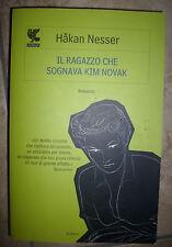 HAKAN NESSER - IL RAGAZZO CHE SOGNAVA KIM NOVAK - ED:GUANDA - ANNO:2012  (OF)