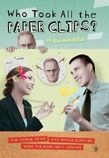 Who Took All the Paperclips?: Fun Things to Do With Office Supplies When the Bos