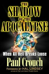 The Shadow of the Apocalypse: When All Hell Breaks Loose Paul Crouch and Hal Lin