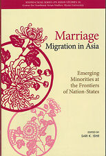 Marriage Migration in Asia: Emerging Minorities at the Frontiers of Nation-State