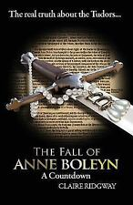 The Fall of Anne Boleyn : A Countdown by Claire Ridgway (2015, Paperback)