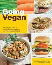 Going Vegan : The Complete Guide to Making a Healthy Transition to a Plant-Based