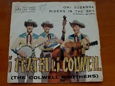 """45 GIRI – 7"""" I FRATELLI COLWELL - OH! SUSANNA / RIDERS IN THE SKY - ITALY 1963"""