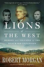 Lions of the West : Heroes and Villains of the Westward Expansion by Robert...