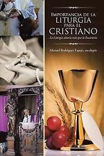 Importancia de La Liturgia Para El Cristiano: La Liturgia Abarca Mas Que La Euca