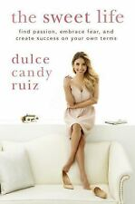 The Sweet Life : The Find Passion, Embrace Fear, and Create Success on Your Own