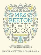 Mrs Beeton How to Cook: 220 Classic Recipes Updated for the Modern Cook,Isabell