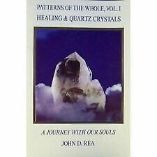 Patterns of the Whole Volume I: Healing and Quartz Crystals: Journey With Our S
