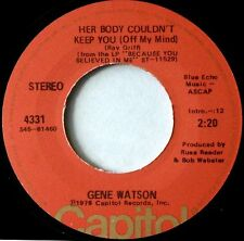 """GENE WATSON Her Body Couldn't Keep You /If I'm A Fool For Leaving  7"""" 45rpm 1976"""