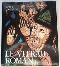 Le Vitrail Roman, Vitraux, 211 illustrations, Louis Grodecki, Chartres, Reims..