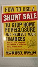 How to Use a Short Sale to Stop Home Foreclosure and Protect Your Finances by Ro