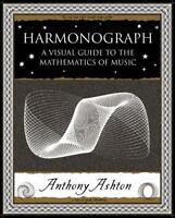 Harmonograph: A Visual Guide to the Mathematics of Music (Wooden Books Gift Book