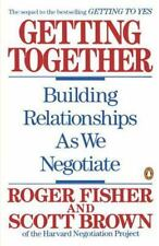 Getting Together : Building Relationships as We Negotiate by Brown and Fisher