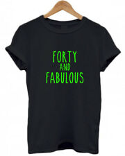 FORTY AND FABULOUS, 40, Birthday, party, celebration, funny, fab, gift T Shirt