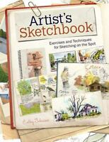 Artist's Sketchbook: Exercises And Techniques For Sketching On The Spot: By C...
