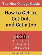 The New College Guide: How To Get In, Get Out, & Get A Job
