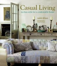 Casual Living : No-Fuss Style for a Comfortable Home by Judith Wilson