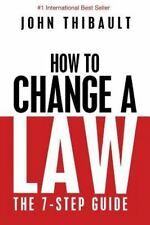How to Change a Law: The intelligent consumer's 7-step guide. Improve your commu
