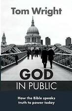 God in Public: How the Bible Speaks Truth to Power - Then and Now by Tom Wright…