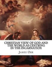 Christian View of God and the World As Centring in the Incarnation by James...