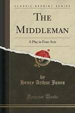 NEW The Middleman: A Play in Four Acts (Classic Reprint) by Henry Arthur Jones