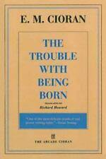 The Trouble with Being Born: By Cioran, E. M.