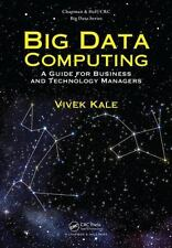 Big Data Computing : A Guide for Business and Technology Managers: By Kale, V...