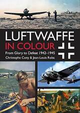 Luftwaffe in Colour: From Glory to Defeat 1942-1945: Volume 2 by Jean Louis Roba, Christophe Cony (Paperback, 2017)