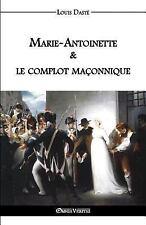 Marie-Antoinette & le Complot Maconnique: By Daste, Louis