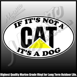 CAT - IF ITS NOT ITS A DOG - 250mm x 150mm - CAR TRUCK MACHINERY DECAL