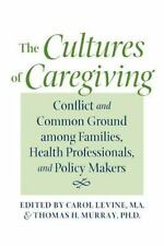 The Cultures of Caregiving: Conflict and Common Ground among Families, Health Pr