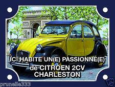 Plaque de rue métal Alu. CITROEN 2cv Charleston  ICI HABITE UN(E) PASSIONNE(E)