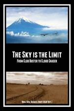 The SKY Is the LIMIT : From Clod Buster to Cloud Chaser by oscar Hurt (2013,...