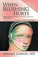 When Blushing Hurts : Overcoming Abnormal Facial Blushing, Paperback by Jadre...
